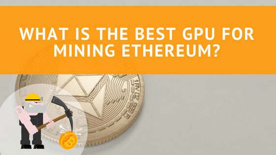 What is the Best GPU for Mining Ethereum?
