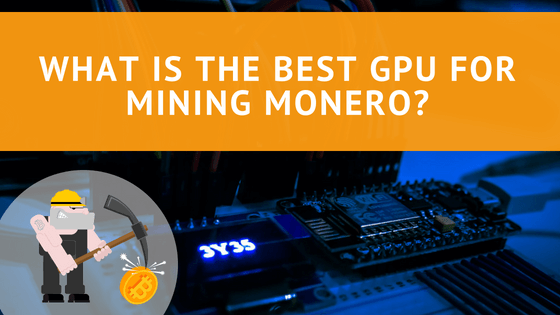 What is the Best GPU for Mining Monero?