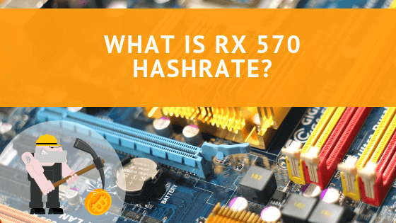 What is RX 570 Hashrate?