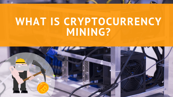 WHAT IS CRYPTOCURRENCY MINING 2019?